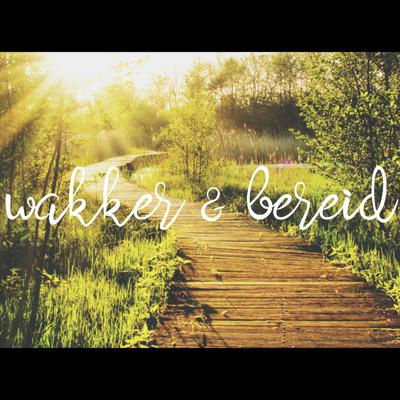 Wakker & Bereid