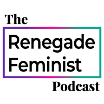 Renegade Feminist