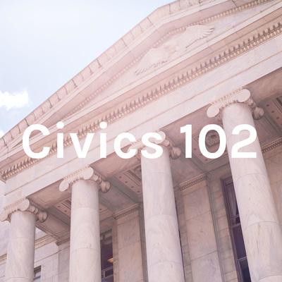 Civics 102