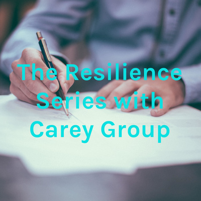The Resilience Series with Carey Group