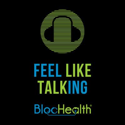 Feel Like Talking (BlocHealth - www.blochealth.com)