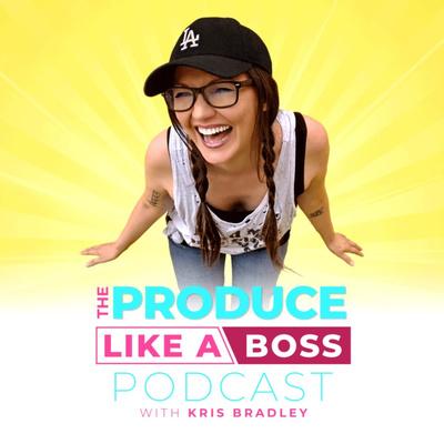 Produce Like a Boss - with Kris Bradley