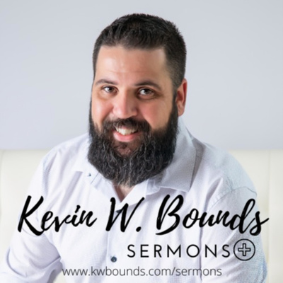 Kevin W. Bounds Sermons