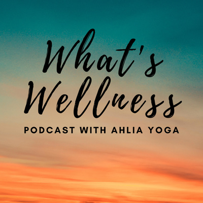 What's Wellness With Ahlia Yoga
