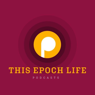 This Epoch Life