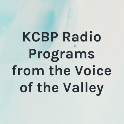 KCBP Radio Programs from the Voice of the Valley