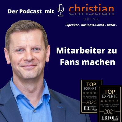 Mitarbeiter zu Fans machen - Der Podcast mit Christian Brink
