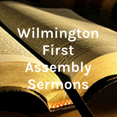 Wilmington First Assembly Sermons