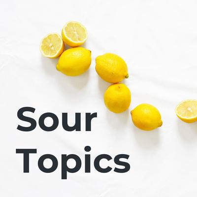 Sour Topics