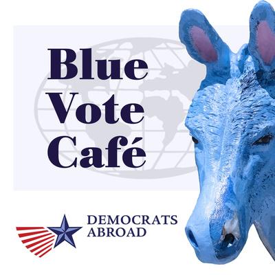 Democrats Abroad: The Blue Vote Café