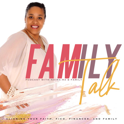 Family Talk With Naima: Faith, FICO, Finances & Family