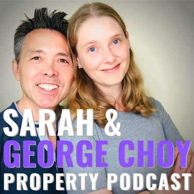 Sarah & George Choy - Property Podcast