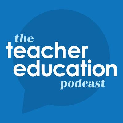 The Teacher Education Podcast