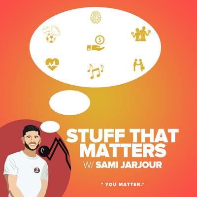 Stuff That Matters w/ Sami Jarjour