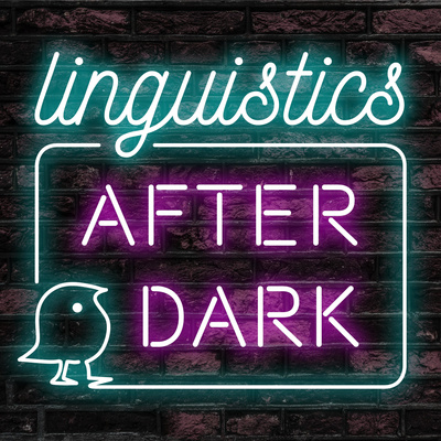 Linguistics After Dark