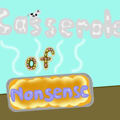 Casserole of Nonsense