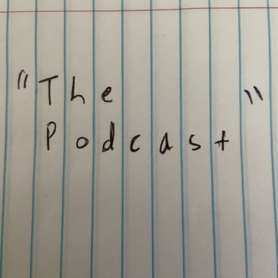 """the podcast"""
