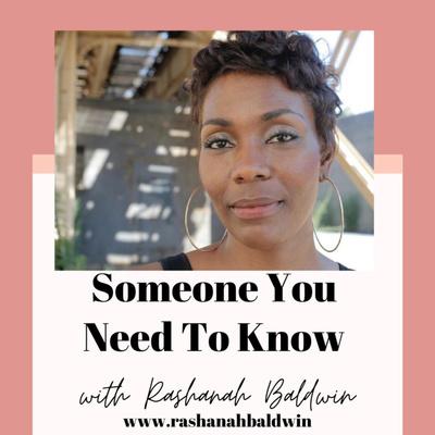 Someone You Need To Know with Rashanah Baldwin