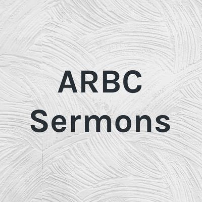 ARBC Sermons