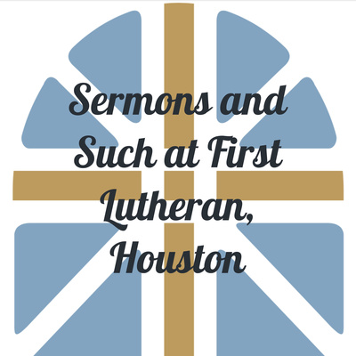 Sermons and Such at First Lutheran, Houston