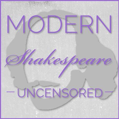 Modern Shakespeare Uncensored