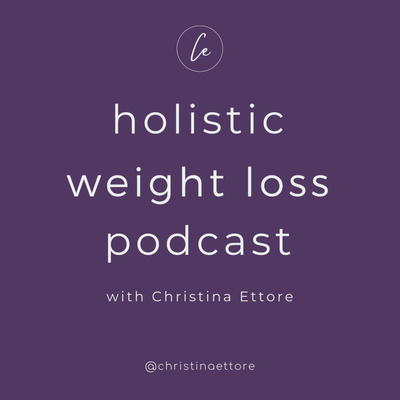 Holistic Weight Loss Podcast
