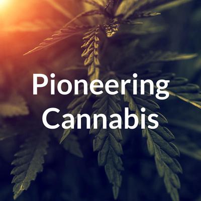 Pioneering Cannabis