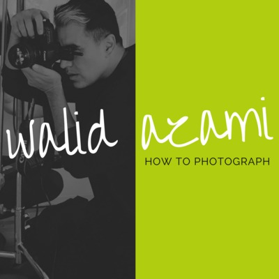 How to Photograph (by Walid Azami)