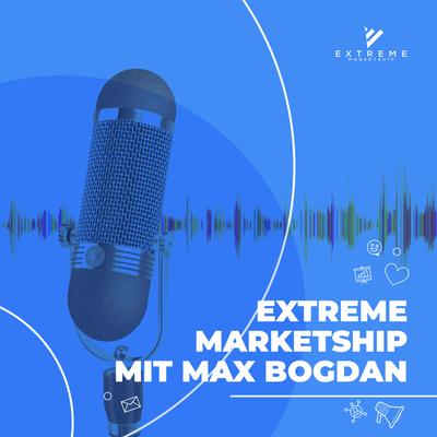 Extreme Marketship Podcast mit Max Bogdan