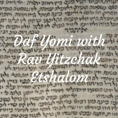 Daf Yomi with Rav Yitzchak Etshalom