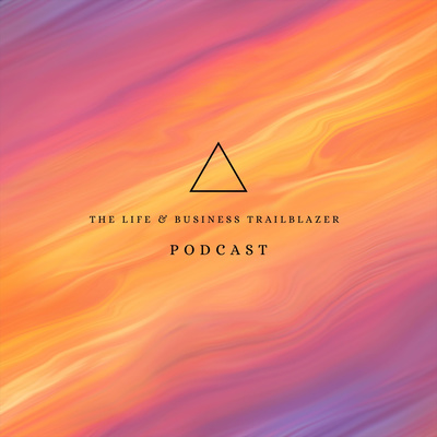 The Life & Business Trailblazer Podcast