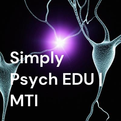 Simply Psych EDU | MTI Psychiatry