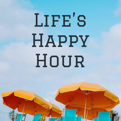 Life's Happy Hour