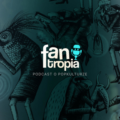 FANtropia: podcast o popkulturze
