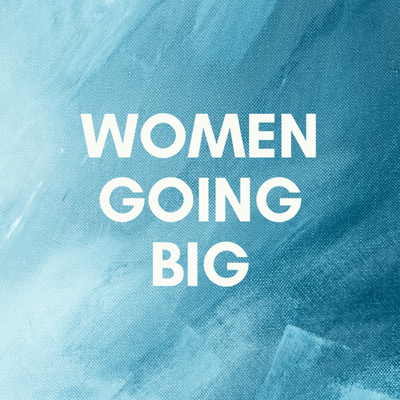 Women Going Big
