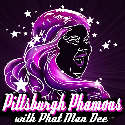 Pittsburgh Phamous with Phat Man Dee