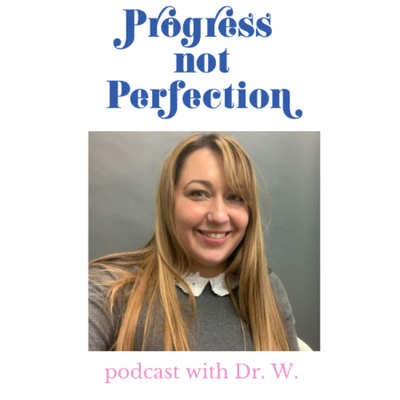 Progress not Perfection with Dr. W.