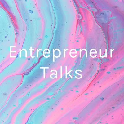 Entrepreneur Talks