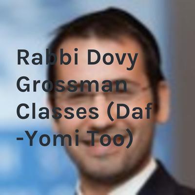 Rabbi Dovy Grossman Classes