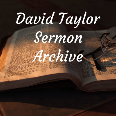 David Taylor Sermon and Teaching Archive