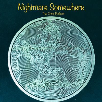 Nightmare Somewhere - True Crime Podcast