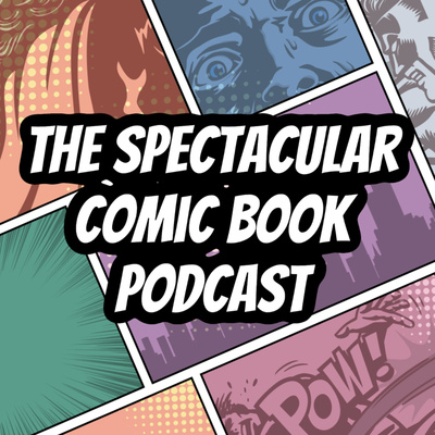 The Spectacular Comic Book Podcast