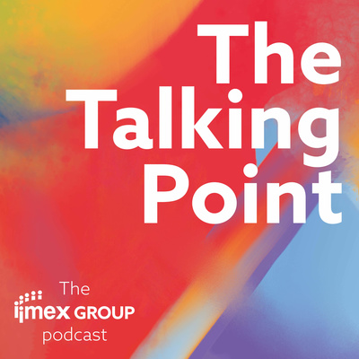 The Talking Point: The IMEX Group Podcast