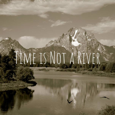 Time is Not a River