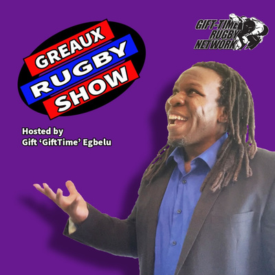 Greaux Rugby Show with Gift 'GiftTime' Egbelu