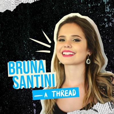 Bruna Santini - a THREAD;