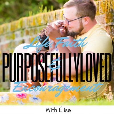 PurposefullyLoved - Life, Faith & Encouragement
