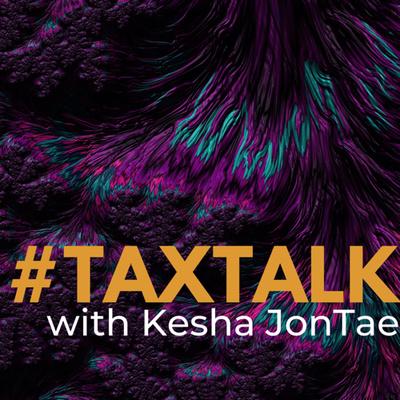 #TaxTalk w/ Kesha JonTae