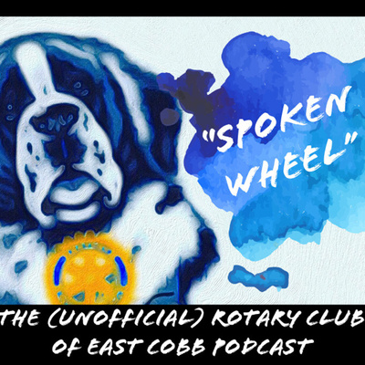 """Spoke'n Wheel"": The Very Unofficial Podcast of the Rotary Club of East Cobb"