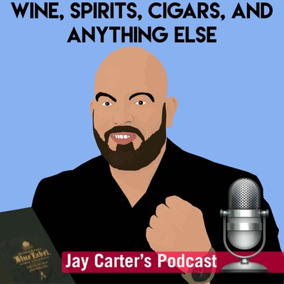 Jay Carter's Podcast, wine, spirits, cigars, and more!